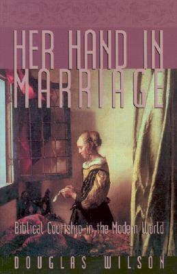 Her Hands in Marriage Doug Wilson