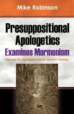 Presuppositional Apologetics Examines Mormonism