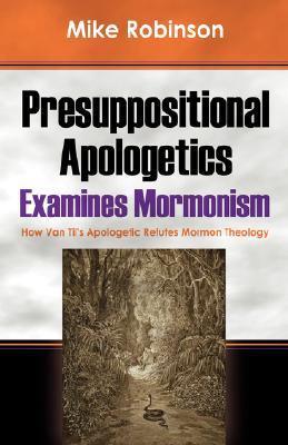Presuppositional Apologetics Examines Mormonism