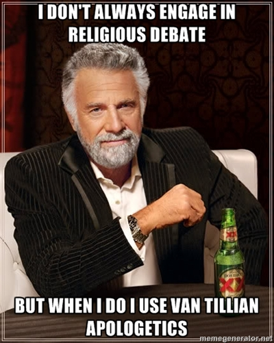 I Don't always presuppositional apologetics