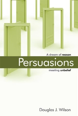 Persuasions A Dream of Reason Meeting Unbelief Wilson