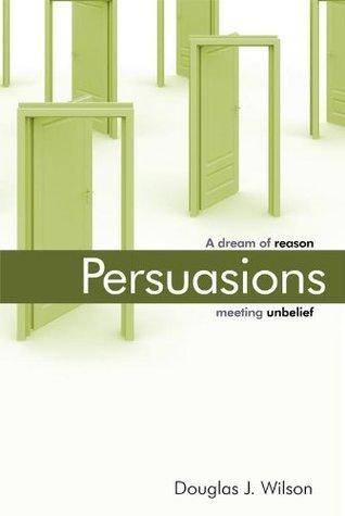 Persuasions A Dream of Reason Meeting Unbelief Wilson