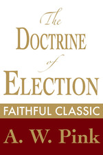 The Doctrine of Election Arthur Pink