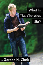 christian worldview essay contest from the trinity foundation  what is the christian life gordon clark