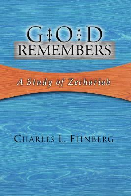 God Remembers A Study of Zechariah Charles Feinberg