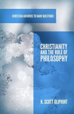 Christianity and the Role of Philosophy by K. Scott Oliphint