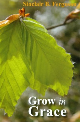 Grow in Grace , by Sinclair B. Ferguson
