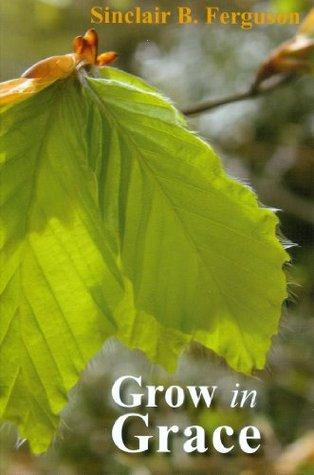 Grow in Grace , by Sinclair B. Ferguson