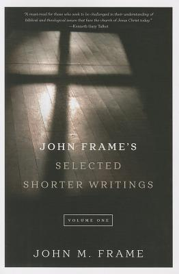 John Frame's Selected Shorter Writings Volume 1