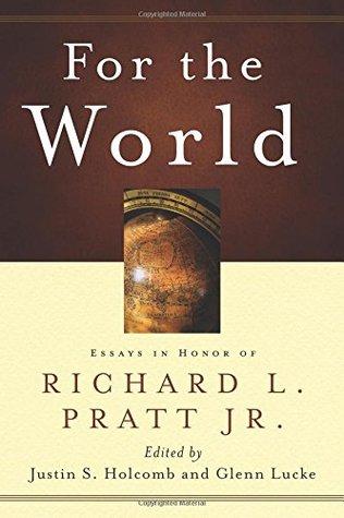 For the World Essays in Honor of Richard L. Pratt Jr
