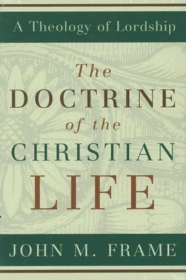 Doctrine of Christian Life John Frame