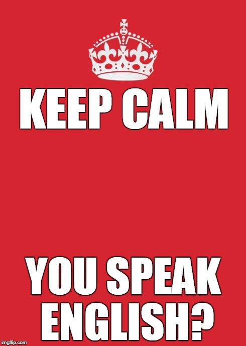 Keep Calm you speak english