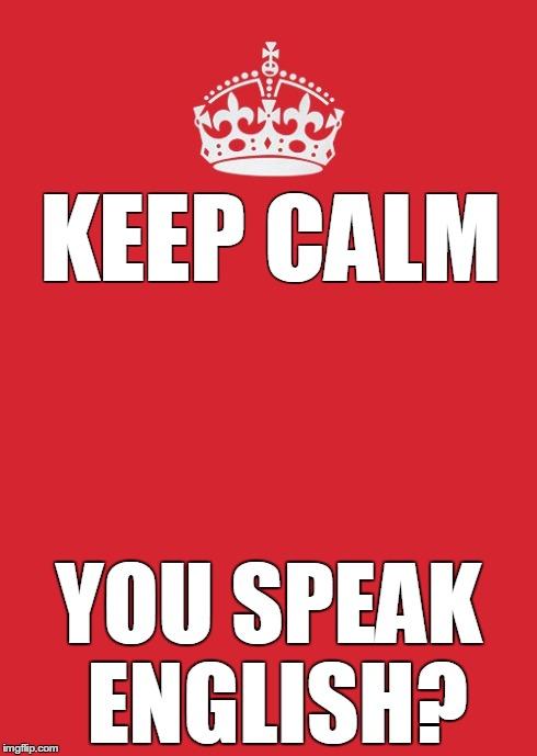 Keep Calm you speak english