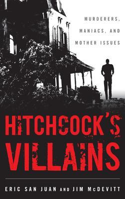 Hitchcock's Villains Murderers, Maniacs, and Mother Issues