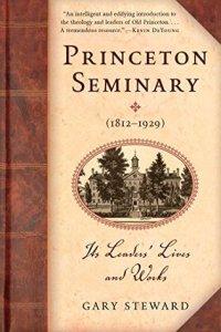 Princeton Seminary 1812-1929 Gary Steward