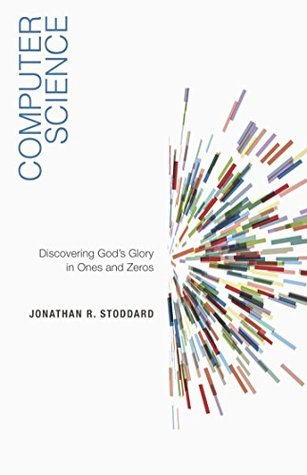 Computer Science Discovering God's Glory in Ones and Zeros
