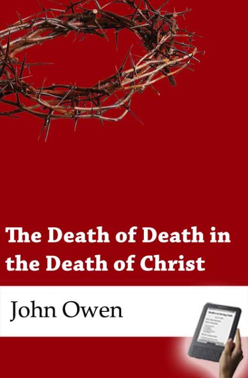 The Death of Death in the Death of Christ eBook Monergism
