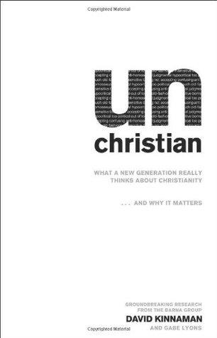 Unchristian by David Kinnaman Gabe Lyons