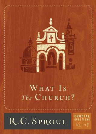 What is The Church By RC Sproul