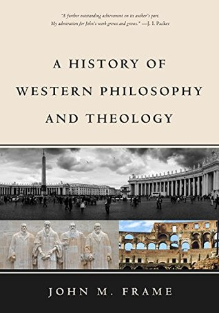 History of Western Philosophy John Frame