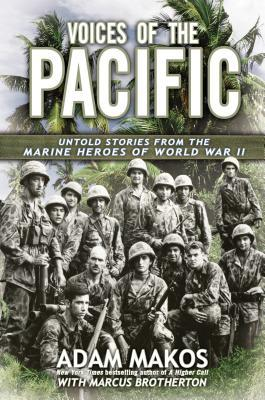 Voices of the Pacific Untold Stories from the Marine Heroes of World War II