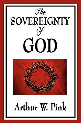 Sovereignty of God Arthur Pink
