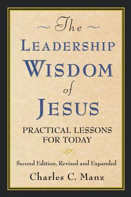 Leadership Wisdom of Jesus by Charles Manz