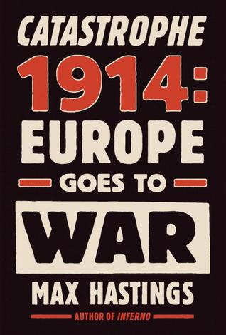 Catastrophe 1914 Max Hastings