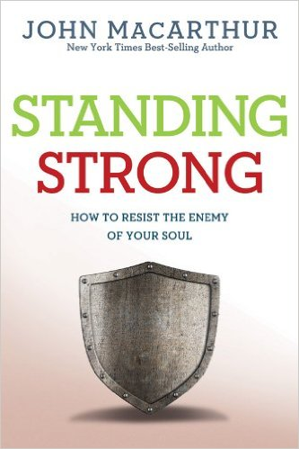 Standing Strong How to Resist the Enemy of Your Soul John MacArthur