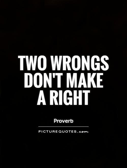two-wrongs-dont-make-a-right-quote-1