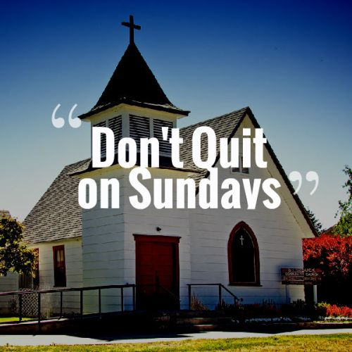 Dont quit Church on Sundays