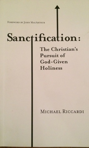 Sanctification The Christian Pursuit of God-Given Holiness Riccardi