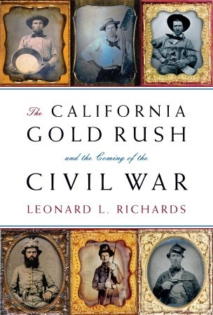 The California Gold Rush and the Coming of the Civil War by Leonard L Richards