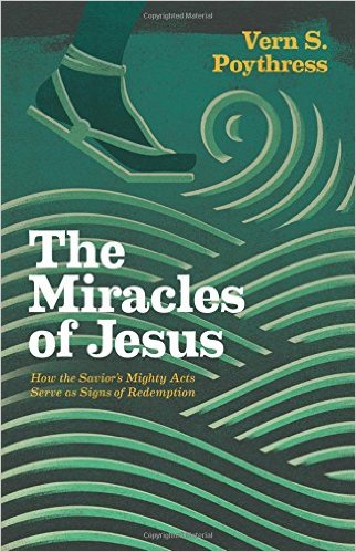 The Miracles of Jesus How the Savior's Mighty Acts Serve as Signs of Redemption Poythress