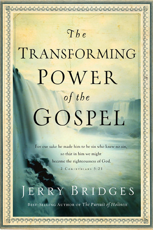 The Transforming Power of the Gospel Jerry Bridges
