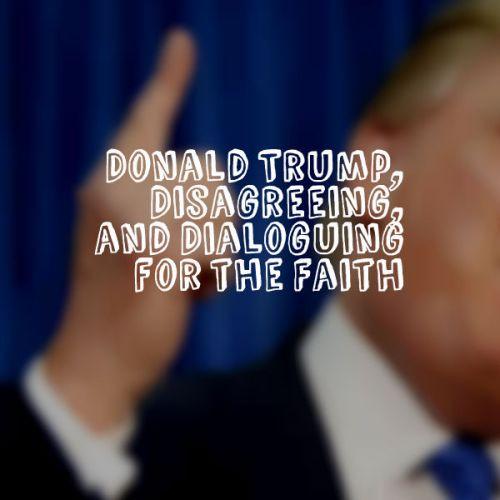 Donald trump dialogue disagreement apologetics