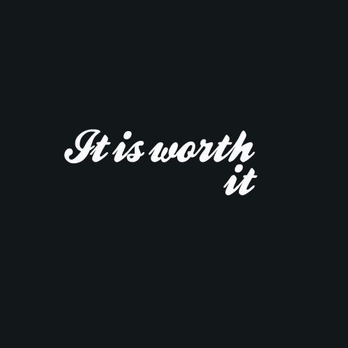It is worth it