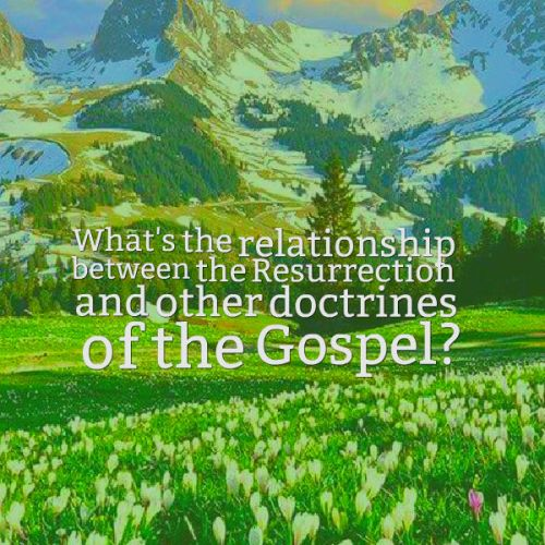 Resurrection and Gospel Doctrines