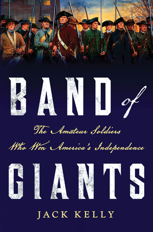 Band of Giants The Amateur Soldiers Who Won America's Independence