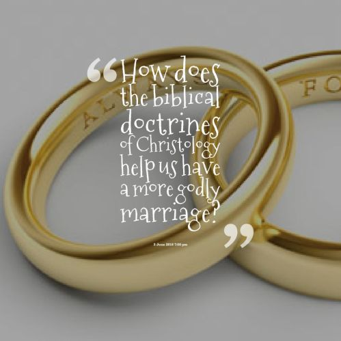 How does the biblical doctrines of Christology help us have a more godly marriage