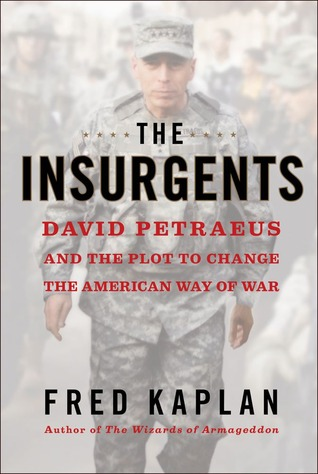 The Insurgents David Petraeus by Fred Kaplan