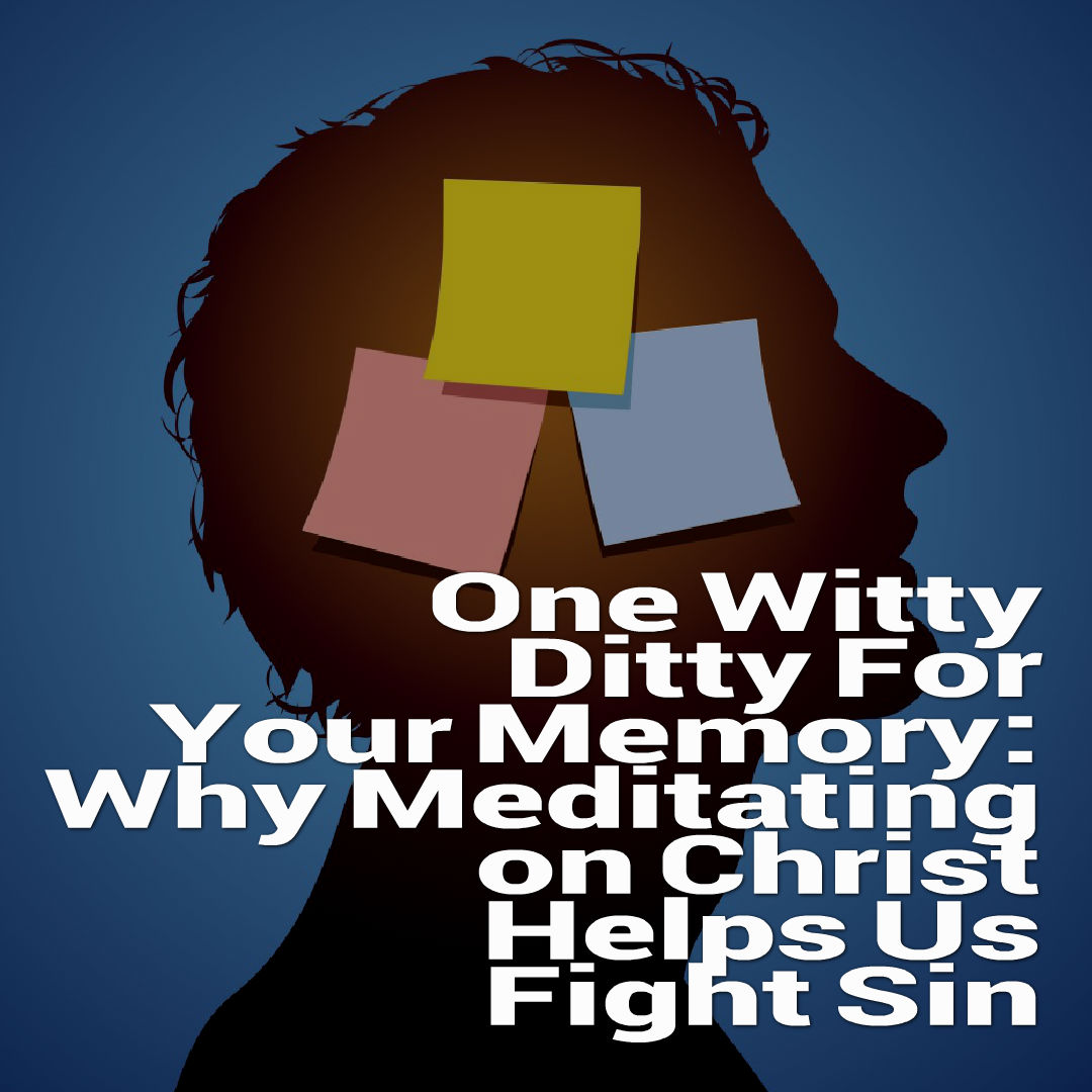 Why Meditating on Christ Helps Us Fight Sin