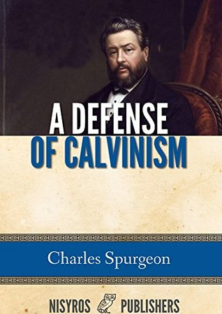 A Defense of Calvinism Spurgeon