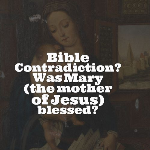 bible contradiction mary blessed or not