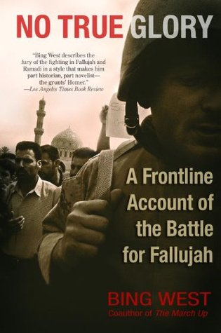 No True Glory A Frontline Account of the Battle for Fallujah by Bing West