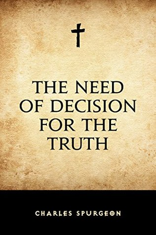 The need of decision for the truth Spurgeon