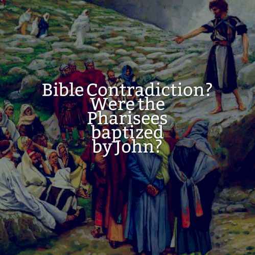 Were the Pharisees baptized by John contradiction