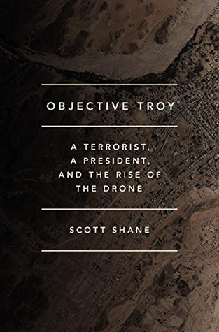 objective-troy-a-terrorist-a-president-and-the-rise-of-the-drone