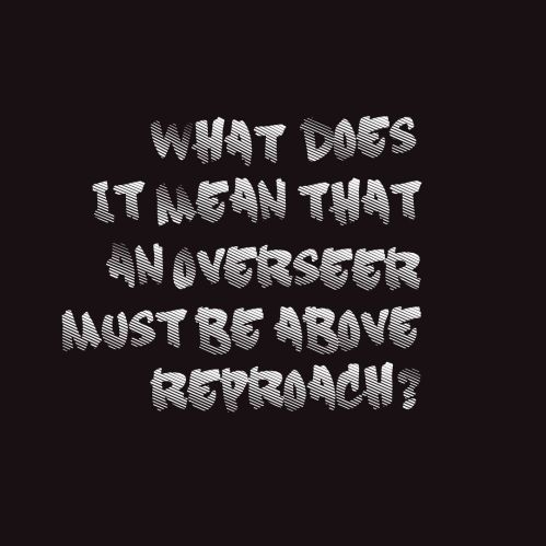 what-does-it-mean-that-an-overseer-must-be-above-reproach