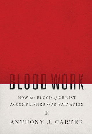 blood-work-how-the-blood-of-christ-accomplishes-our-salvation-anthony-carter